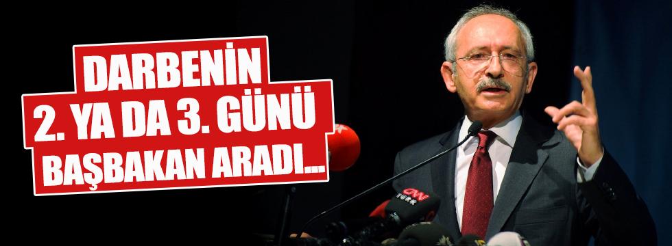 Kılıçdaroğlu: Darbenin 2. ya da 3. günü Başbakan aradı...