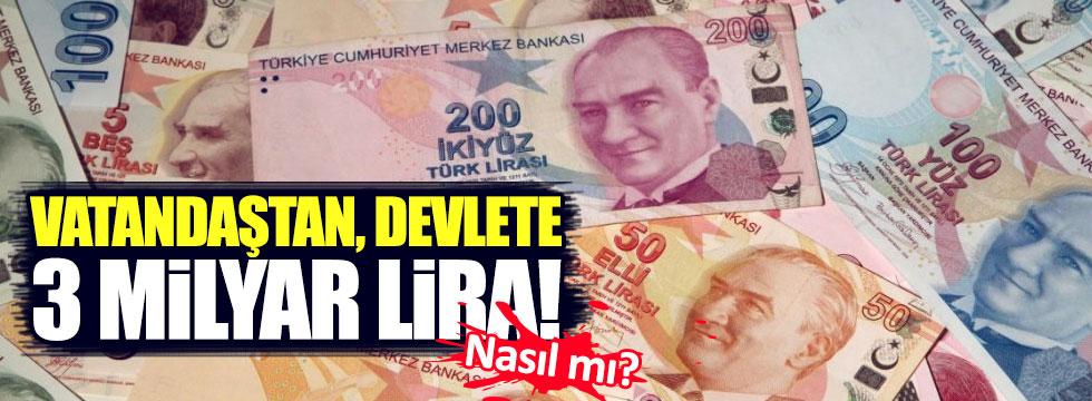 Vatandaştan, devlete 3 Milyar Lira