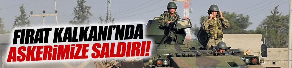 Fırat Kalkanı Operasyonu'nda askerimize saldırı