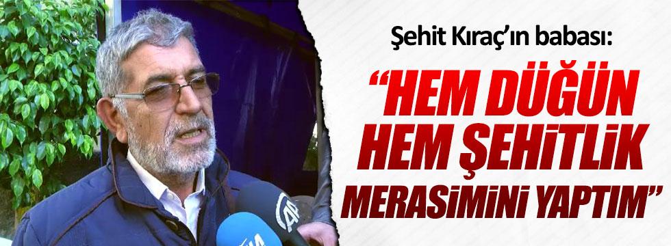 """Şehit Kırbaç'ın Babası: """"Oğlumun Hem Şehitlik Hem Düğün Merasimini Yaptım"""""""