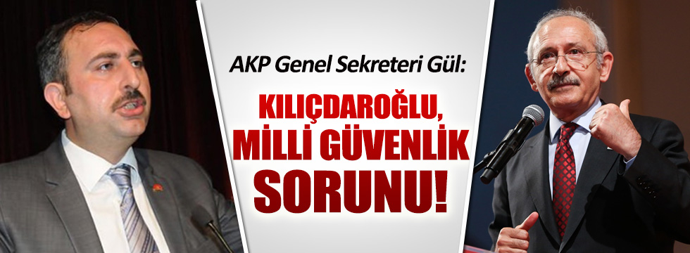 AKP'li Gül'den Kılıçdaroğlu'na çok sert sözler