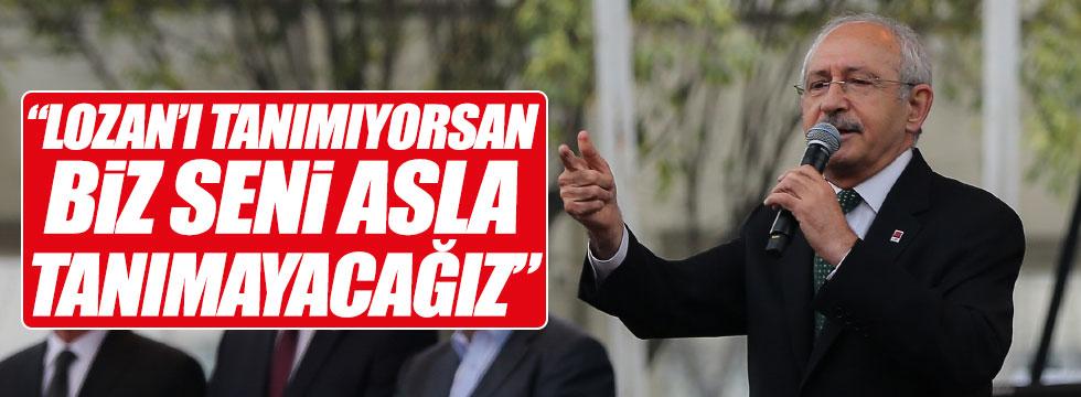 """Kılıçdaroğlu: """"Lozan'ı tanımıyorsan biz seni asla tanımayız"""""""