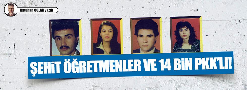 Şehit Öğretmenler ve 14 Bin PKK'lı!