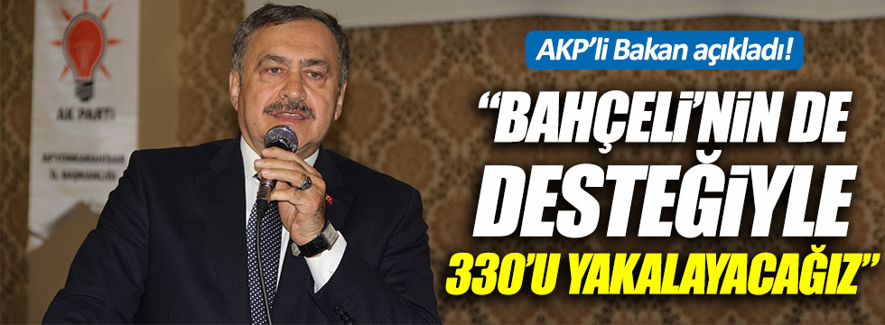 """Bakan Eroğlu: """"Bahçeli'nin desteğiyle 330'u yakalayacağız"""""""
