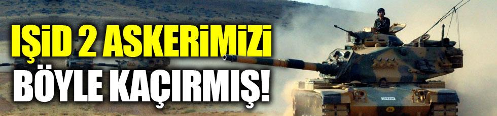IŞİD 2 askerimizi böyle kaçırmış!