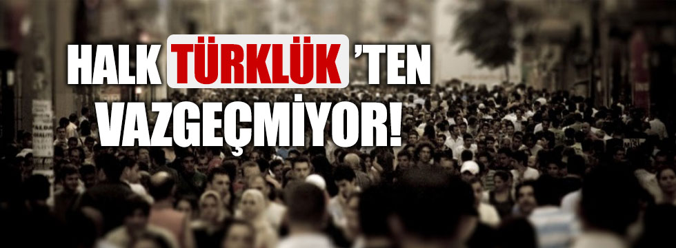 """Türkiye """"Türklüğü silmeyin"""" diyor!"""