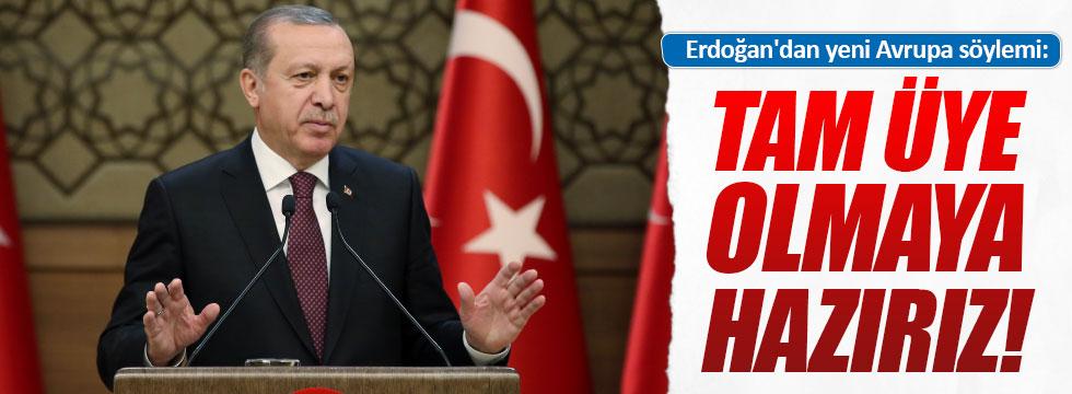 """Erdoğan'dan: """"AB'ye tam üye olmaya hazırız"""""""