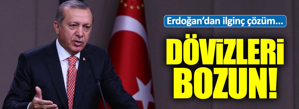 Erdoğan'dan dolar krizine ilginç çözüm