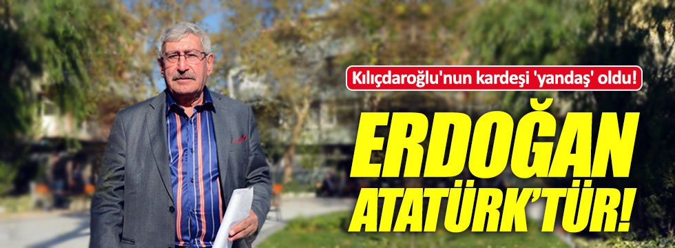 Kılıçdaroğlu'nun kardeşinden Erdoğan yorumu