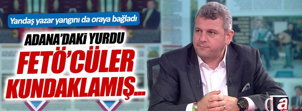 Yandaş yazar Ersoy Dede, Adana'daki yangını FETÖ'ye bağladı!