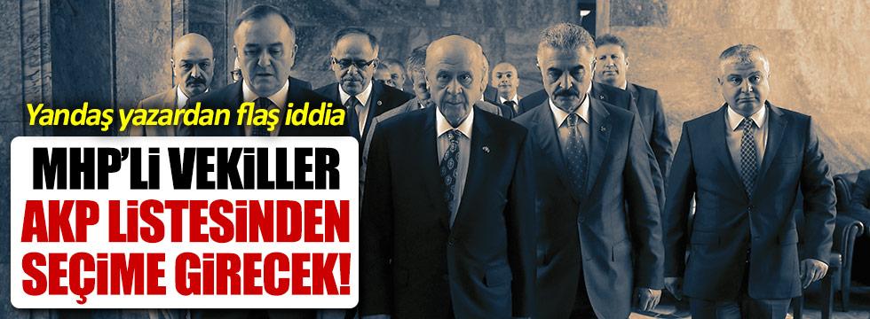 Yandaş yazar: MHP'li vekiller, AKP listesinden seçime girecek
