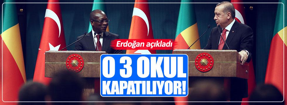Erdoğan: O 3 okul kapanıyor