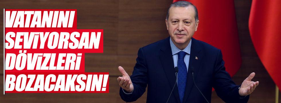 """Erdoğan: """"Vatanını seviyorsan dövizleri bozacaksın"""""""