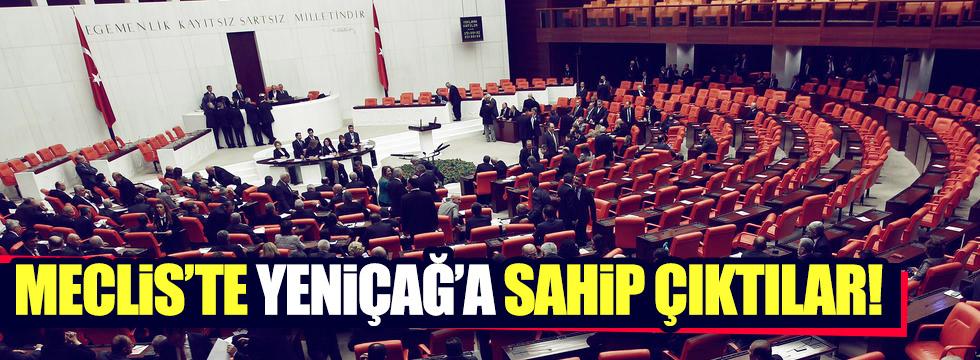 Meclis'te Yeniçağ'a sahip çıktılar