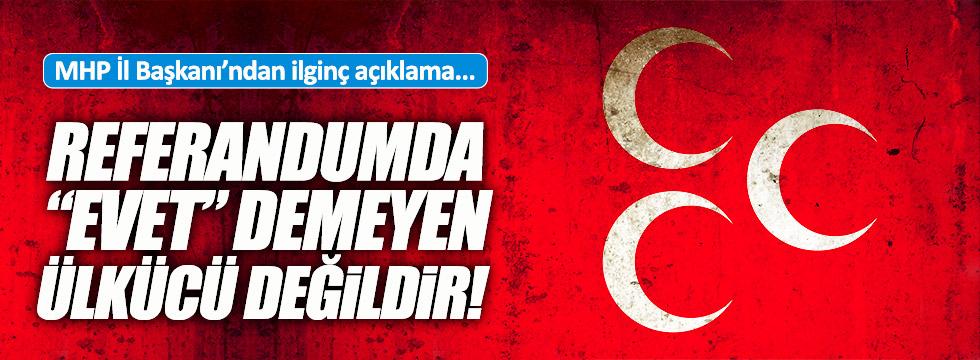 MHP İl Başkanı: Başkanlığa Evet demeyen ülkücü değildir