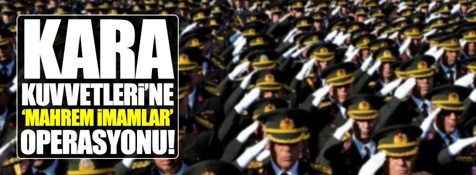 Kara Kuvvetleri Komutanlığı'na 'Mahrem imamlar' operasyonu