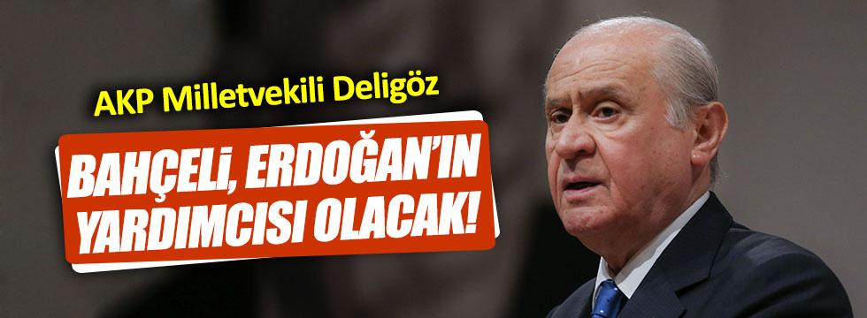 """AKP'li Deligöz: """"Bahçeli, Erdoğan'ın yardımcısı olacak"""""""
