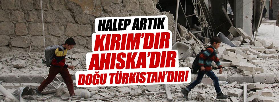 """""""Halep artık Kırım'dır, Ahıska'dır, Doğu Türkistan'dır!"""""""
