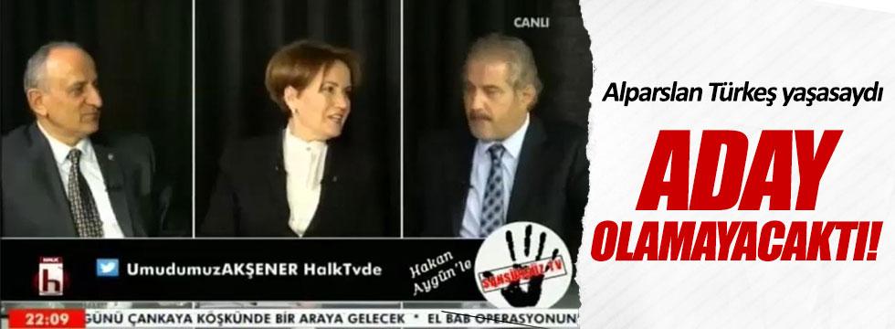 Akşener: Alparslan Türkeş yaşasaydı aday olamayacaktı