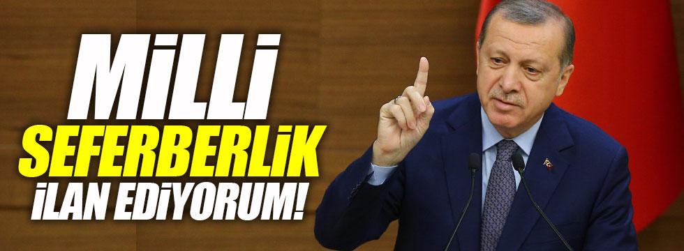 """Erdoğan: """"Milli seferberlik ilan ediyorum"""""""