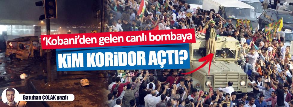Canlı bombanın geldiği Kobani'ye kim koridor açtı?