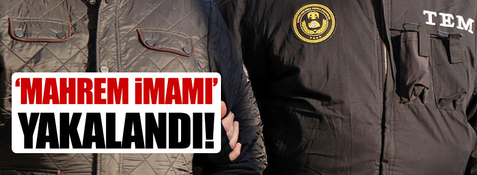 FETÖ'nün 'Mahrem imamı' yakalandı