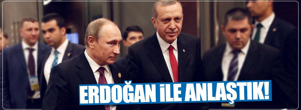 """Putin: """"Erdoğan ile anlaştık"""""""