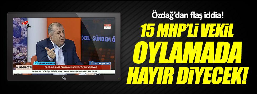 Ümit Özdağ'dan flaş iddia: 15 MHP'li vekil oylamada 'hayır' diyecek