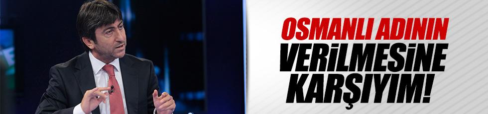 """Dilmen: """"Osmanlı adının verilmesine karşıyım!"""""""