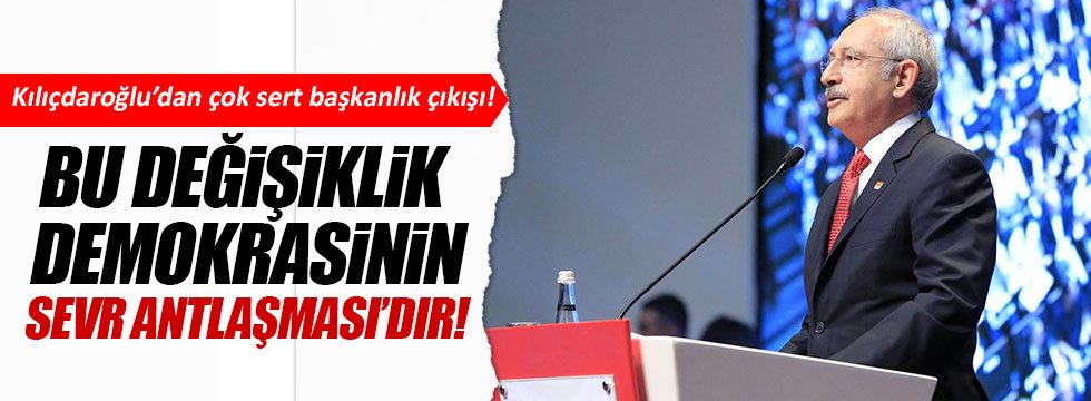 Kılıçdaroğlu'dan çok sert başkanlık çıkışı!