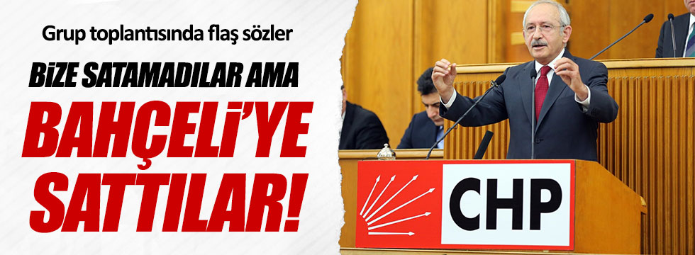 """Kılıçdaroğlu: """"Bize satamadılar ama Bahçeli'ye sattılar"""""""
