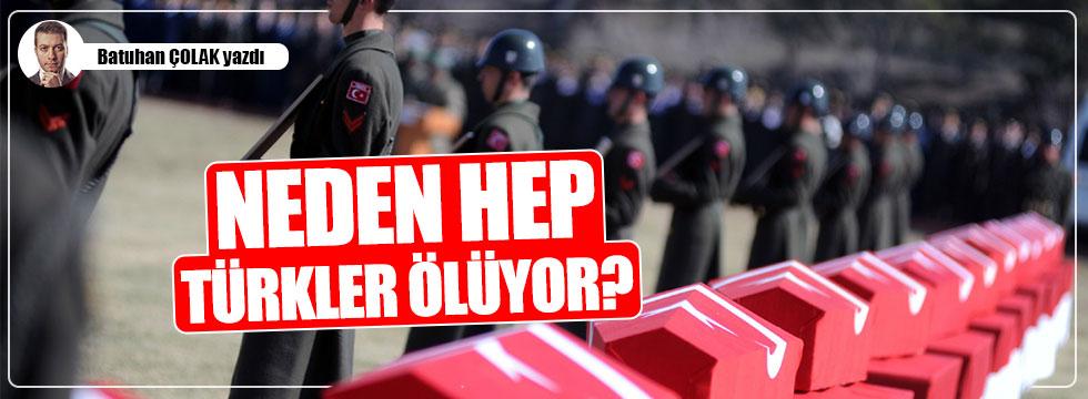 Neden hep Türkler ölüyor?