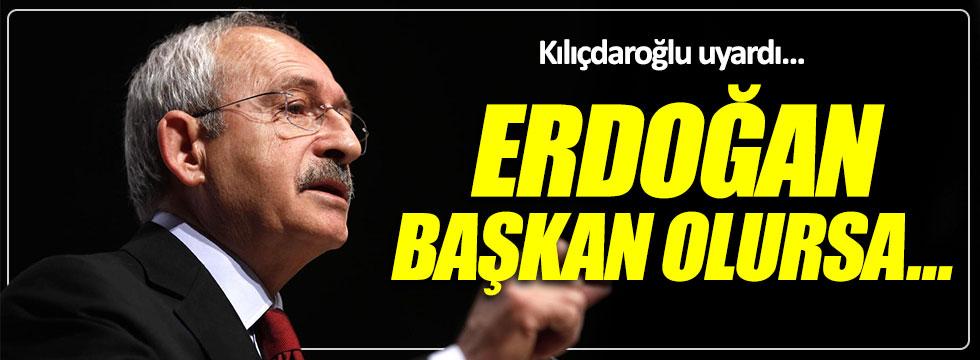"""Kılıçdaroğlu'ndan uyarı: """"Erdoğan başkan olursa..."""""""