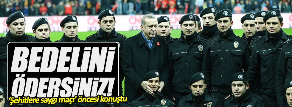 """Erdoğan: """"Bedelini ödersiniz!"""""""