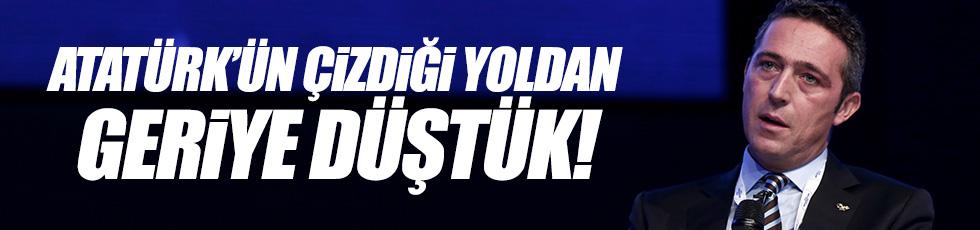 Koç: Atatürk'ün çizdiği yoldan geriye düştük!