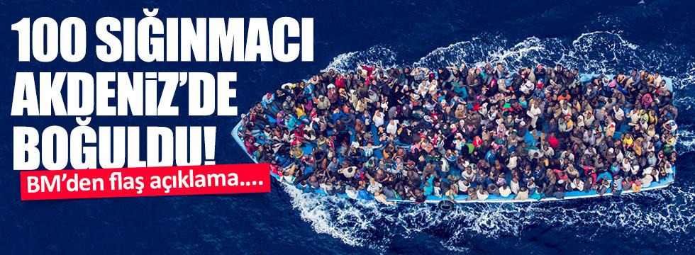 100 sığınmacı Akdeniz'de boğuldu