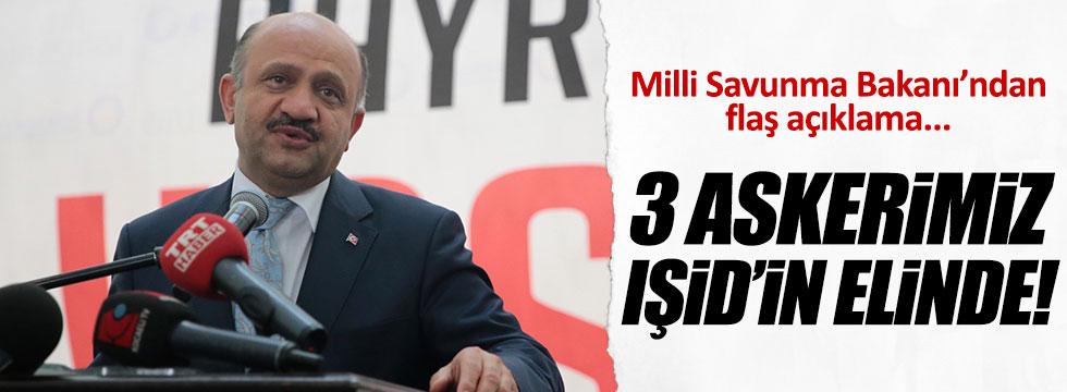 """""""3 askerimiz IŞİD'in elinde"""""""