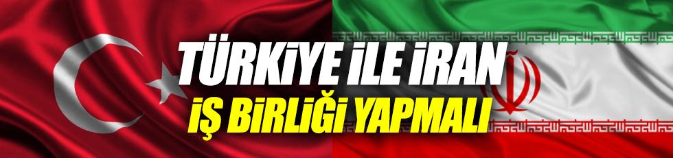 Türkiye ile İran iş birliği yapmalı