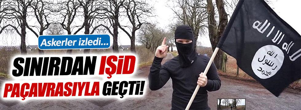 IŞİD paçavrasıyla elini kolunu sallayarak sınırdan geçti!