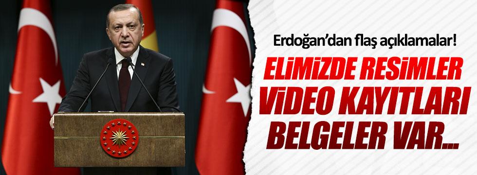 """Erdoğan: """"Elimizde resimler, video kayıtları, belgeler var"""""""