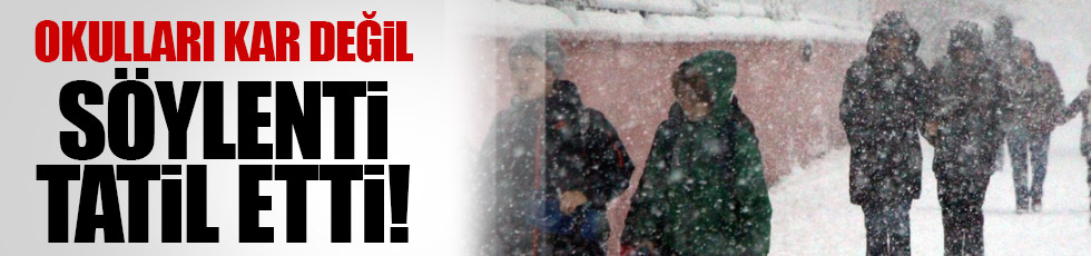 Okulları kar değil söylenti tatil etti