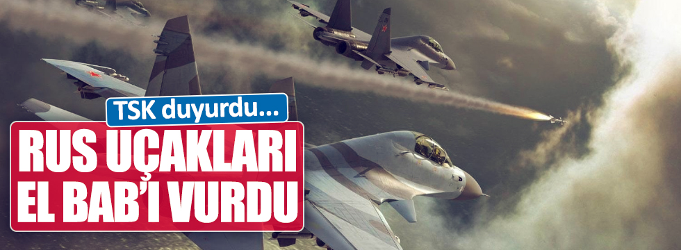 TSK duyurdu: Rus uçakları El Bab'da vurdu