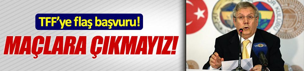 """Fenerbahçe: """"Maçlara çıkmayız"""""""