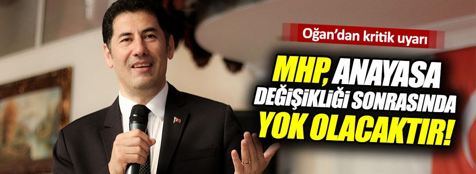 Oğan: Anayasa değişikliği sonrası MHP yok olacaktır