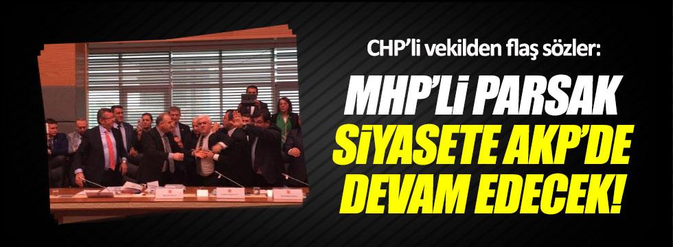 CHP'li İrgil: MHP'li Parsak siyasete AKP'de devam edecek