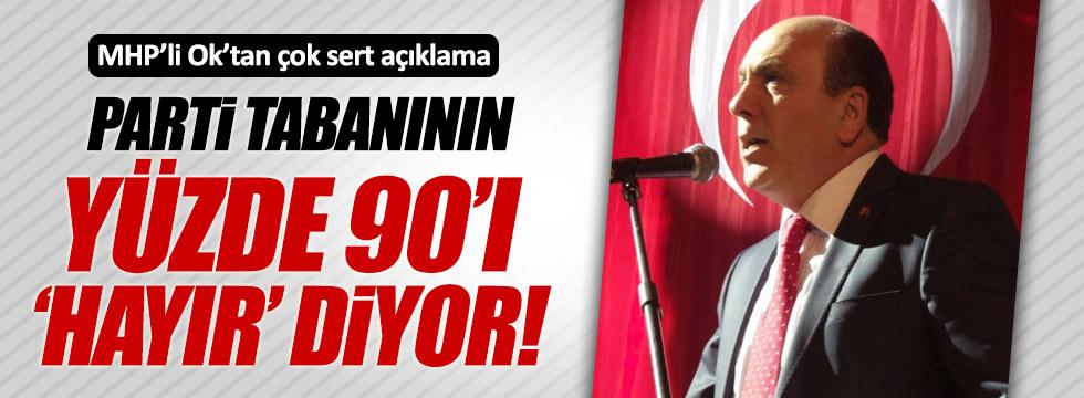 MHP'li Ok: Parti tabanının yüzde 90'ı 'hayır' diyor