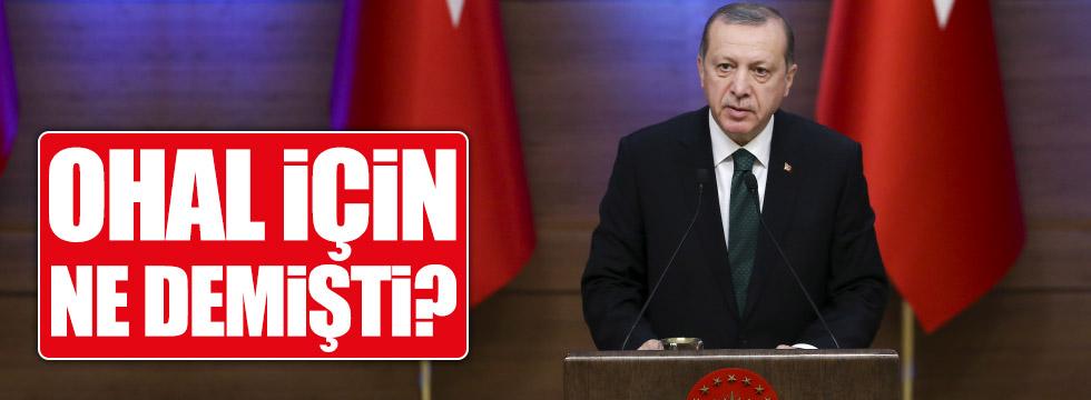 Erdoğan OHAL için ne demişti?