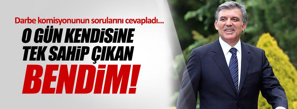 Abdullah Gül'den darbe komisyonuna çarpıcı cevaplar!
