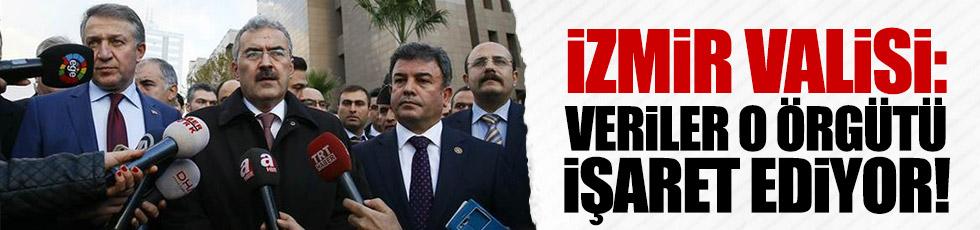 İzmir Valisi: Veriler o örgütü işaret ediyor!