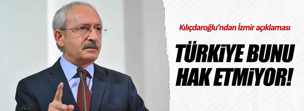 Kılıçdaroğlu: Türkiye bunu hak etmiyor!